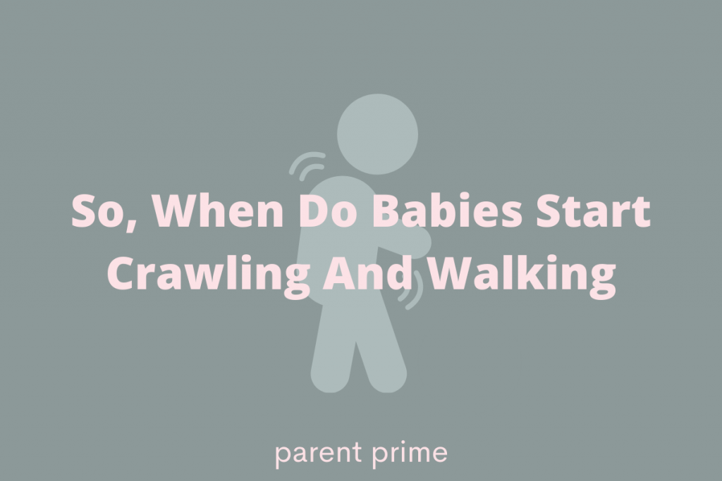 When Do Babies Start Crawling And Walking