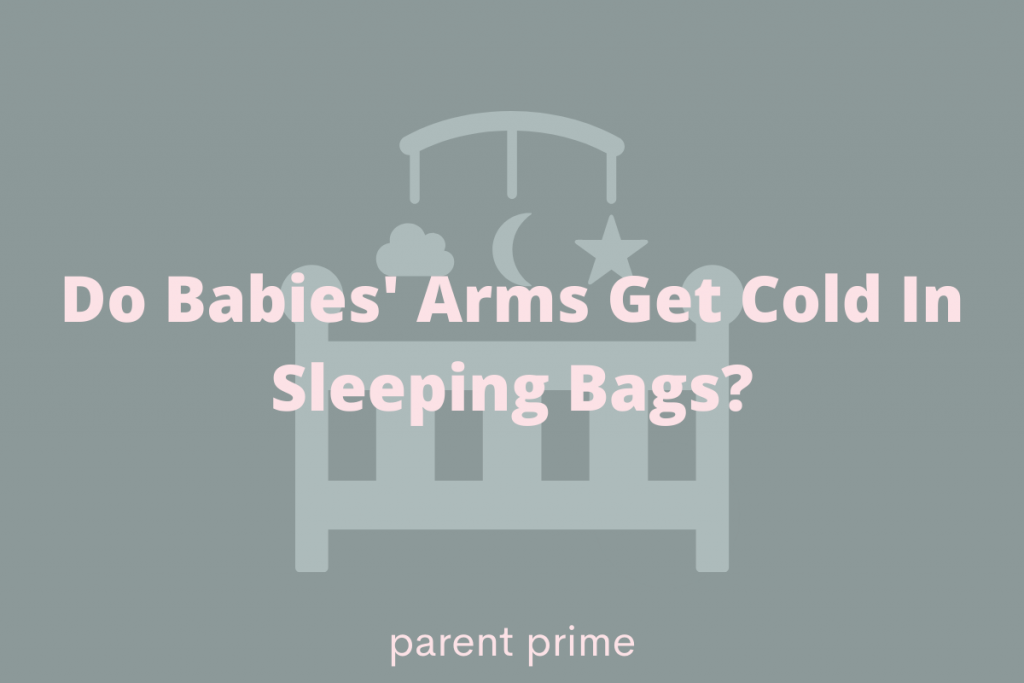 do babies arms get cold in sleeping bags