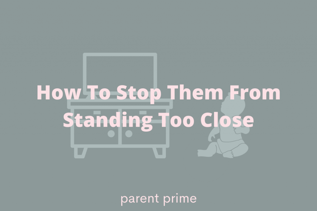 how to keep toddler from standing in front of tv