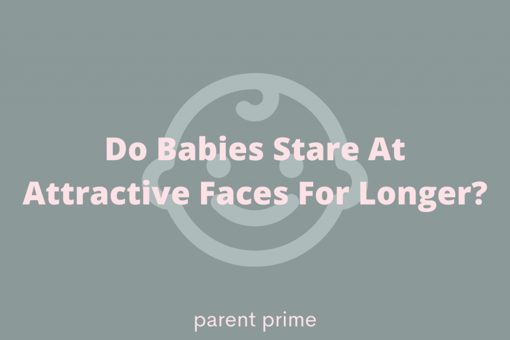 Do Babies Stare At Attractive Faces For Longer