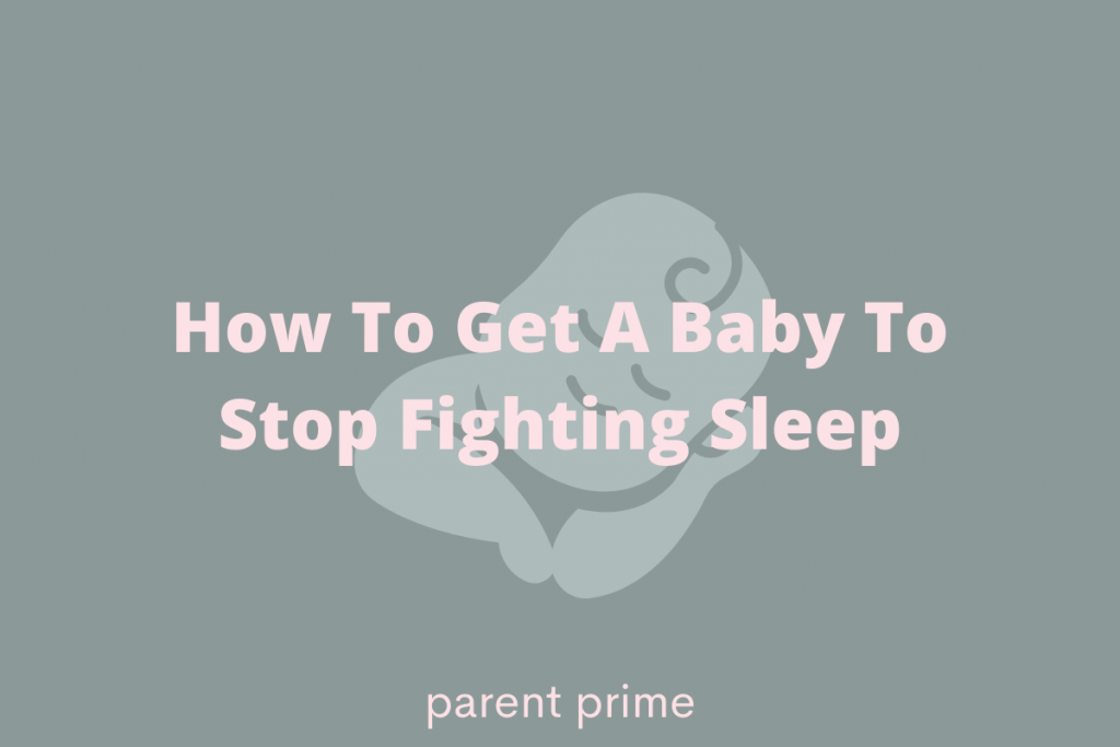 How To Get A Baby To Stop Fighting Sleep