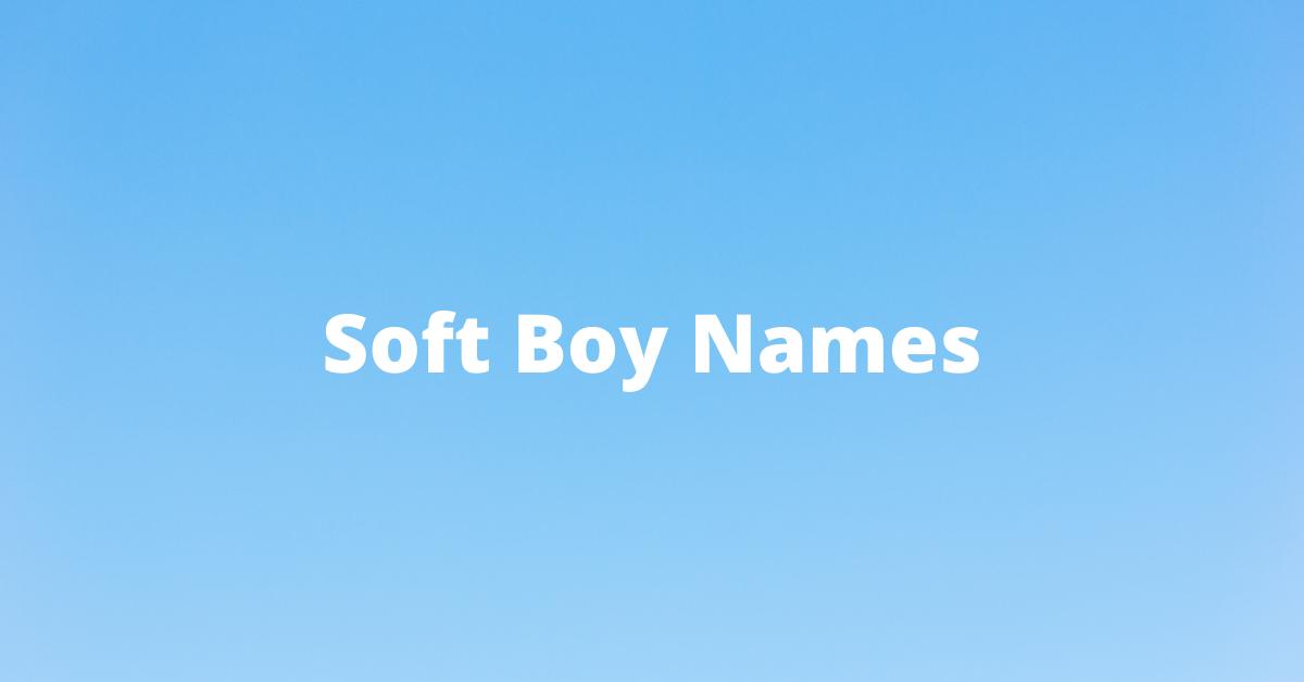 soft boy names
