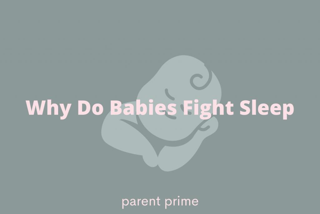 why babies fight sleep